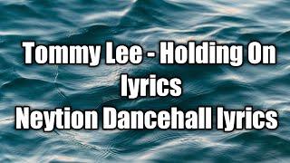 Tommy Lee - Holding On (lyrics) [Neytion Dancehall lyrics]