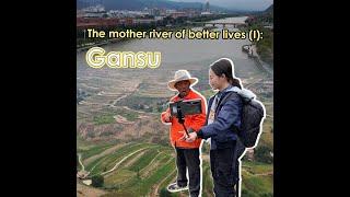 The mother river of better lives(I): Gansu