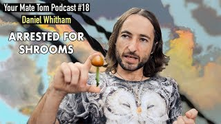 The Harsh Reality of PSILOCYBIN Mushroom Possession w/ Daniel Whitham | Your Mate Tom Podcast #18