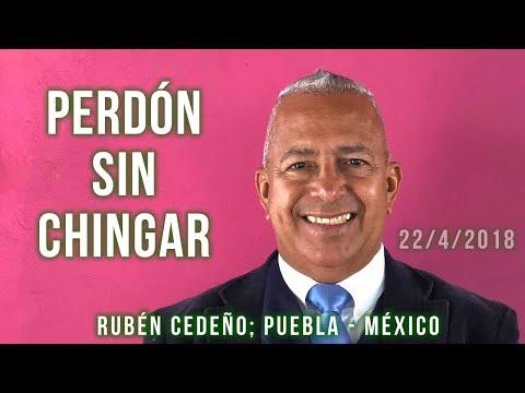 PERDÓN SIN CHINGAR, por Rubén Cedeño PUEBLA MÉXICO 22ABRIL2018