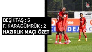 Beşiktaş 5-2 F. Karagümrük | Hazırlık Maçı Özet