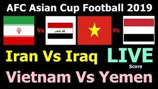 AFC Asian Cup Football Live Score. Iran Vs Iraq, Vietnam Vs Yemen Asian Cup Football Today Match