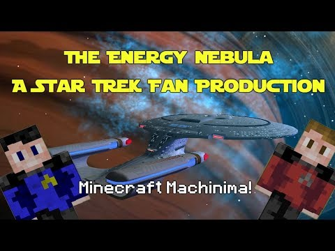 The Energy Nebula: A Star Trek Fan Production (Minecraft Machinima)