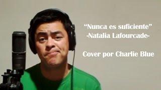 """""""Nunca es suficiente"""" Natalia Lafourcade – Cover por Charlie Blue"""