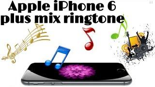 APPLE IPHONE 6 PLUS MIX RINGTONE || iPhone ReMix ringtone|| best remix ringtone