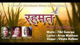 Mere Yesu Masi...A Hindi Christian Song by Tibi George,