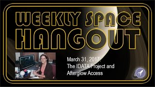 Weekly Space Hangout - Mar 31, 2017: The IDATA Project and Afterglow Access