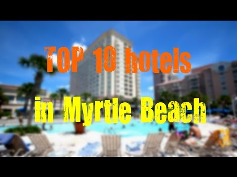 TOP 10 recommended hotels in Myrtle Beach, South Carolina, USA - sorted by Stars rating