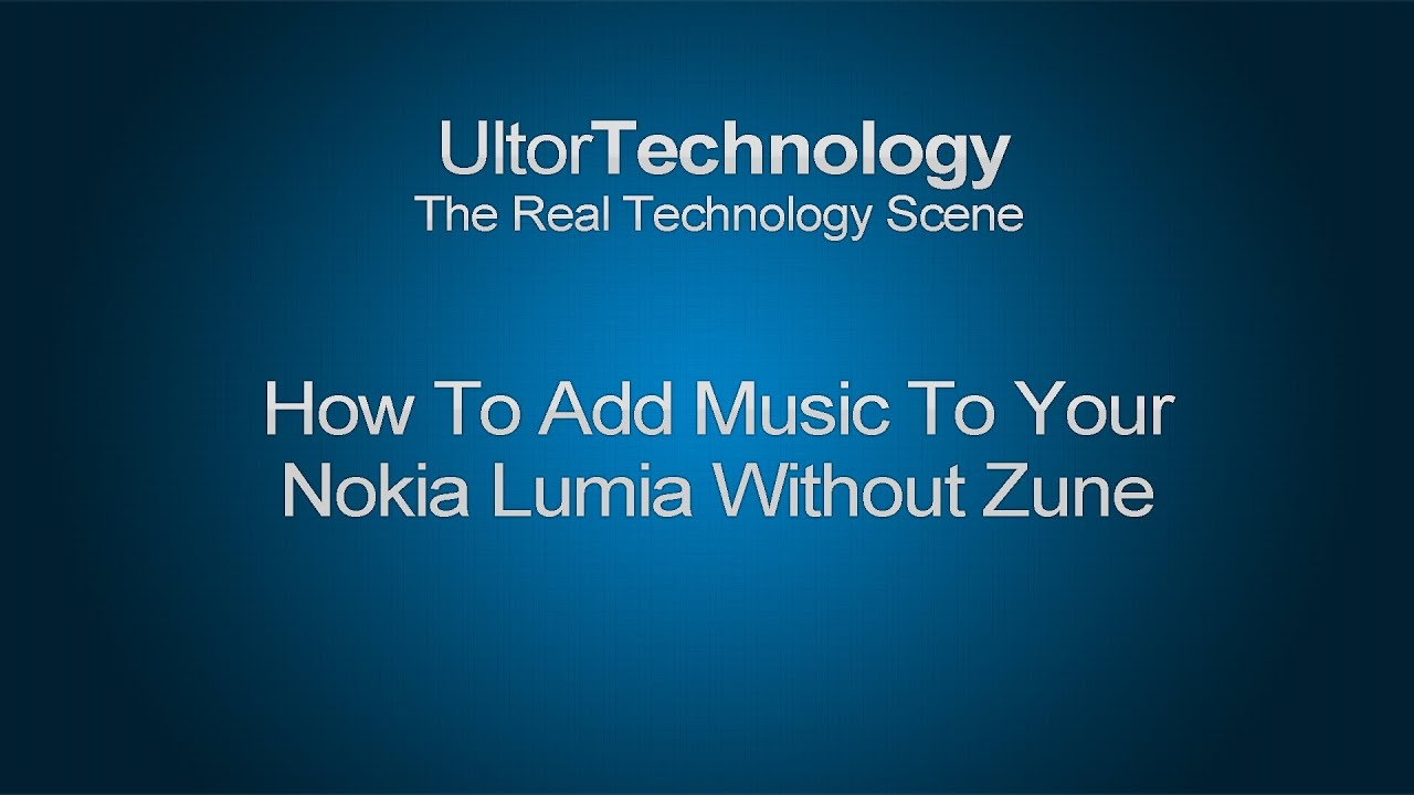 How To Add Music To Your Nokia Lumia Without Zune - Ultor Technology