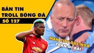 Bản tin Troll Bóng Đá số 127: Man City vô địch nhưng vẫn gục ngã trước Man Utd