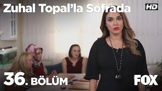 Zuhal Topal39;la Sofrada 36 Bölüm