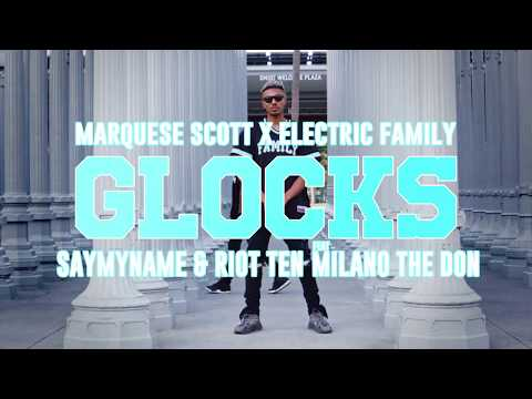 Marquese Scott X Electric Family | GLOCKS | SAYMYNAME & Riot Ten ( Feat. Milano The Don)