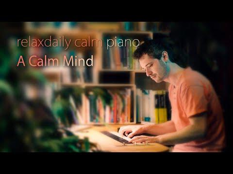 A Calm Mind [calming piano music]
