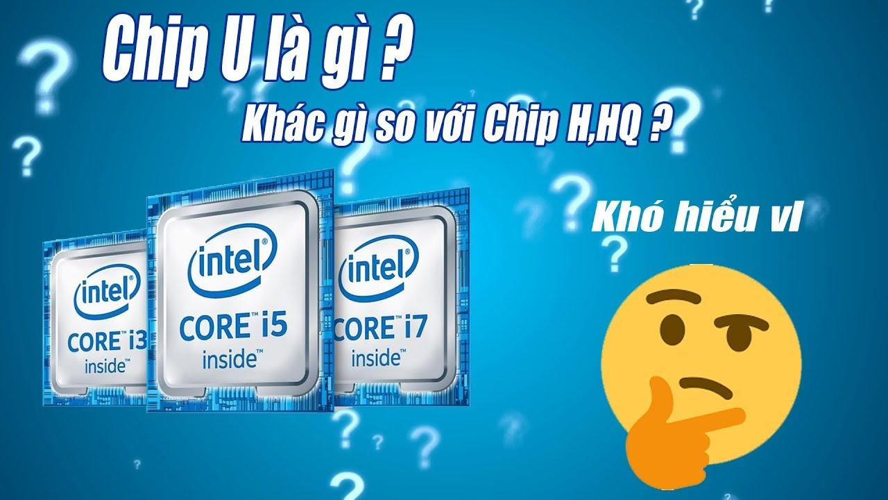Sức Mạnh Thực Sự Của CPU Laptop Chip U – Chip HQ – Chip H – Core i9 – Xeon