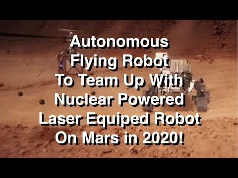 Autonomous Flying Robot to Join Nuclear Powered, Laser Armed Robot On Mars Road Trip