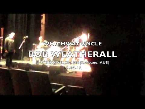 WhichWay Uncle:  Bob Weatherall @ The Powerhouse Theatre, Brisbane (AUS) 27-07-15