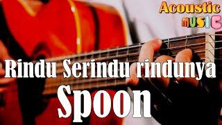 Rindu Serindu Rindunya - Spoon (Acoustic Karaoke) Female key