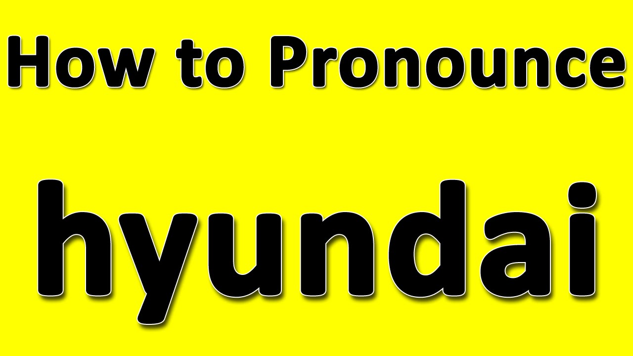 How to pronounce hyundai
