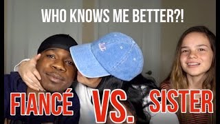 WHO KNOWS ME BETTER TAG?! SISTER VS. FIANCE