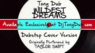 Wildest Dreams (DJ Tony Dub/Dubstep Assassins Remix) [Cover Tribute to Taylor Swift]
