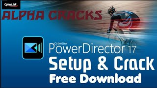 CyberLink PowerDirector Ultra 17 Setup & Crack| 32 Bit & 64 Bit| Free Download| Alpha Cracks
