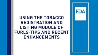 Webinar: Using the Tobacco Registration and Listing Module of FURLS – Tips and Recent Enhancements
