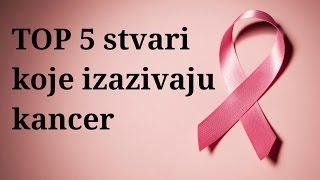 TOP 5 : stvari koje izazivaju rak