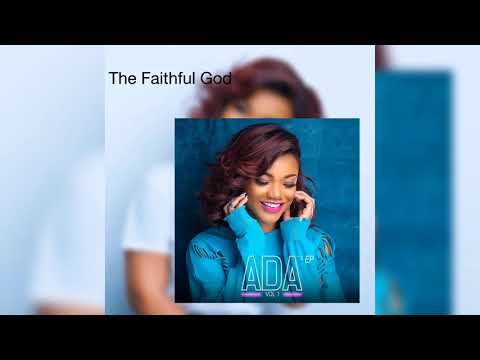 ADA EHI - THE FAITHFUL GOD (AUDIO)