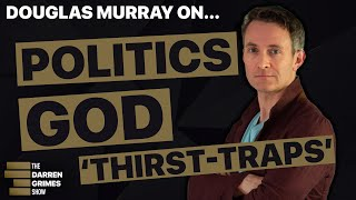 Darren Grimes Show: Douglas Murray on politics, God, 'thirst-traps' and the UK's national unity