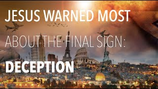 WHAT IS THE MOST REPEATED SIGN OF THE END ACCORDING TO JESUS? ONE WORDDECEPTION