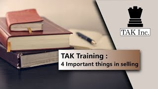 TAK Training : 4 Important things in selling
