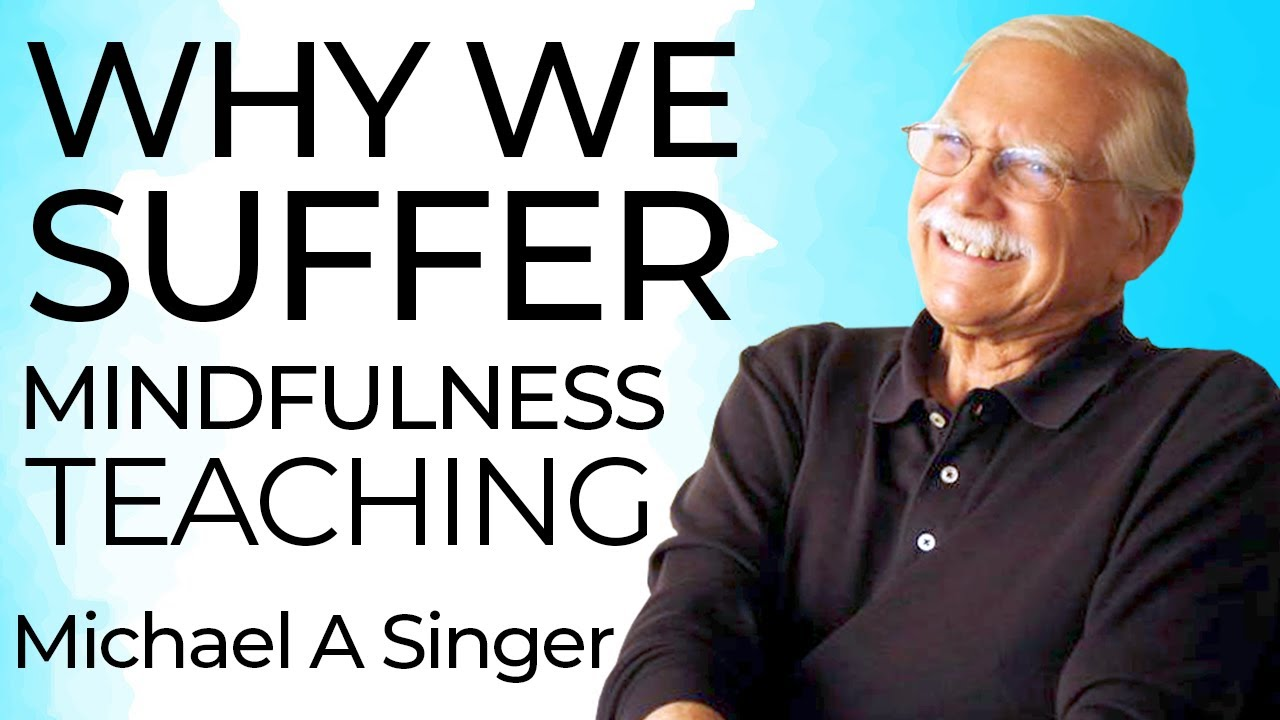 Why We Suffer - Mindfulness Mini Series with Michael A. Singer MyTub.uz