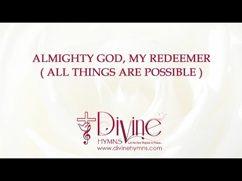 Almighty God, My Redeemer ( All Things Are Possible )