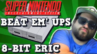 SNES Beat Em' Ups! | 8-Bit Eric