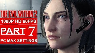 THE EVIL WITHIN 2 Gameplay Walkthrough Part 7 [1080p HD 60FPS PC MAX SETTINGS] - No Commentary