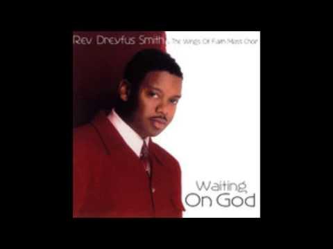 Rev. Dreyfus Smith & The Wings of Faith Mass Choir - Call His Name