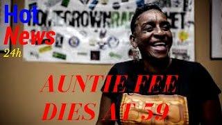 auntie fee died at 59  auntie fee update  auntie fee heart attack  auntie fee death