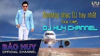 Nonstop Nhạc Dj Hay Nhất Bay Cùng (Dj Huy Channel) Hoàng Tử Hí Bảo Huy