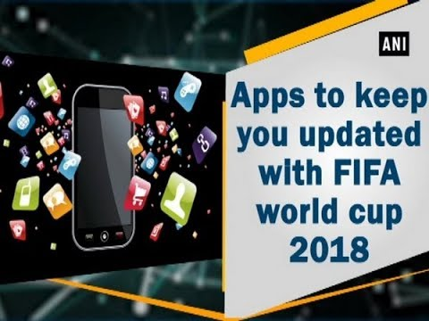 Apps to keep you updated with FIFA world cup 2018 - ANI News