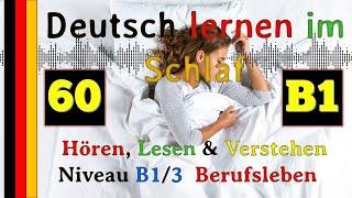 Deutsch lernen im Schlaf - Hören - Lesen & Verstehen - Niveau B1-3/3 Berufsleben (60)