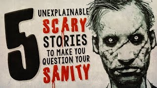 5 Unexplainable Scary Stories to Make You Question Your Sanity ― Creepypasta Horror Compilation