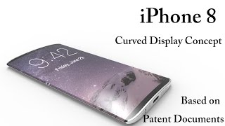 iPhone 8 Concept with Curved Display ,Based on Patent Documents | Techconfigurations