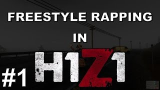 Freestyle Rapping in H1Z1 - Part 1 - Good Kid, Crazy City