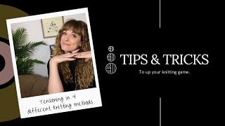 Tips & Tricks - Tensioning in Four Knitting Methods