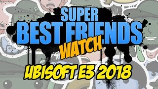 Super Best Friends Watch Ubisoft E3 2018