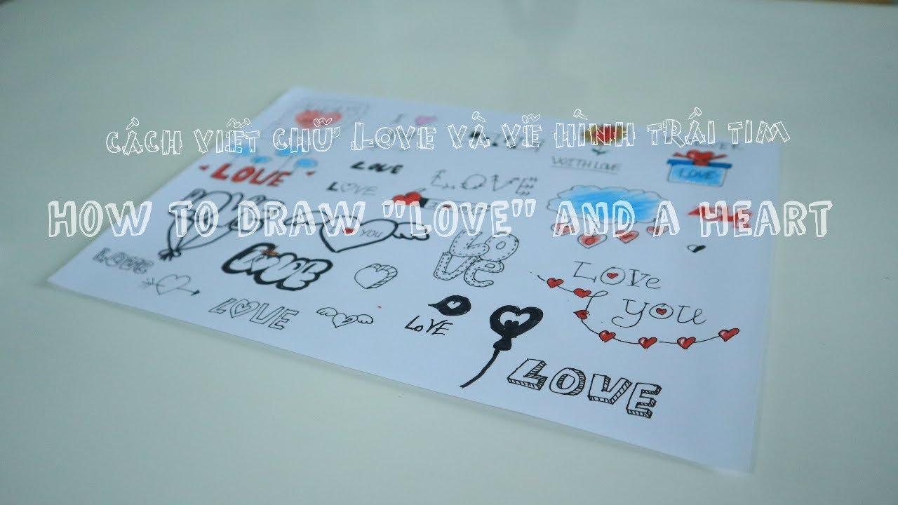 """Muôn kiểu viết chữ LOVE và vẽ trái tim- How to draw """"LOVE'' and a heart"""