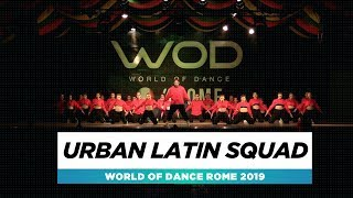 Urban Latin Squad | Team Division | World of Dance Rome 2019 | #WODIT19