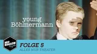 Young Böhmermann Folge 5 -  Alles nur Theater | NEO MAGAZIN ROYALE mit Jan Böhmermann