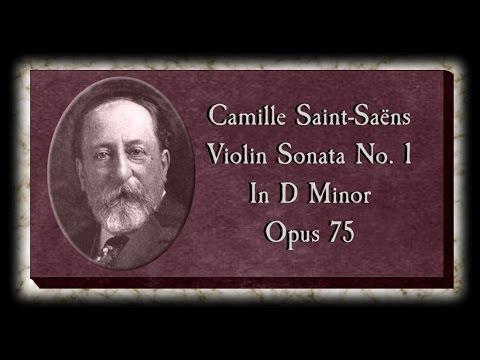 Saint - Saëns - Violin Sonata No.1 In D Minor, Opus 75