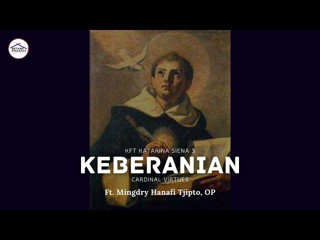 [KFT KATARINA SIENA 3] TEOLOGI TOMAS AQUINAS - KEBERANIAN ft. Mingdry Hanafi T., OP